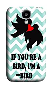 Samsung S4 Case,VUTTOO Cute If You Are A Bird I Am A Bird Hard Case Protective Shell Cell Phone Cover For Samsung Galaxy S4 I9500 - PC 3D