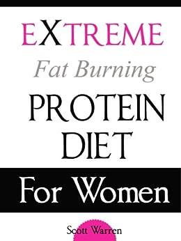 The Extreme Fat Burning Protein Diet For Women by [Warren, Scott]