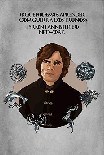 Tyrion Lannister e o Network: 10 Dicas de Como Melhorar o Seu Network