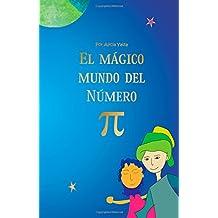 El mágico mundo del Número Pi (Cuentos matemáticos de Alicia Yaiza) (Volume 2) (Spanish Edition)