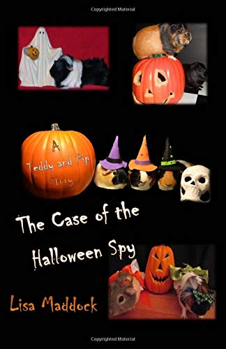 Download The Case of the Halloween Spy: A Teddy and Pip Story (Volume 5) pdf