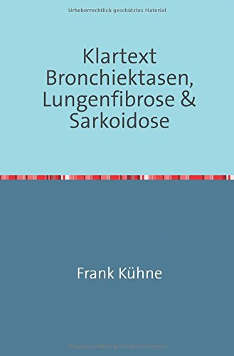 Klartext Atemwegs chronische Erkrankungen: Klartext Bronchiektasen, Lungenfibrose & Sarkoidose