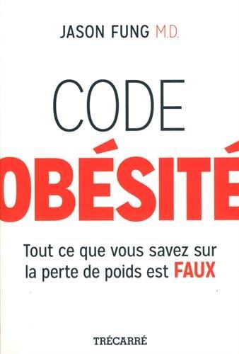 Code Obesite Tout Ce Que Vous Savez Sur la Perte de Poids Est Fau