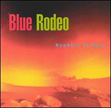 Blue Rodeo Nowhere To Here Amazon Com Music