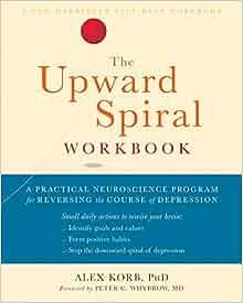 Neuroscientists Reverse Some Behavioral Symptoms Of >> The Upward Spiral Workbook A Practical Neuroscience Program For