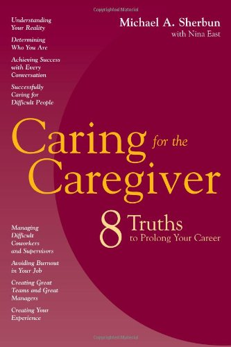 Caring for the Caregiver:  Eight Truths to Prolong Your Career