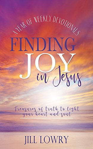 Finding Joy in Jesus: Treasures of Truth to Light Your Heart and Soul by [Lowry, Jill]