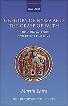 Book Gregory of Nyssa and the Grasp of Faith : Union, Knowledge, and Divine Presence: Union, Knowledge, and Divine Presence (Oxford Early Christian Studies)