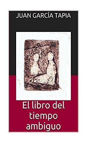 El libro del tiempo ambiguo  [Tapia, Juan García] (Tapa Blanda)