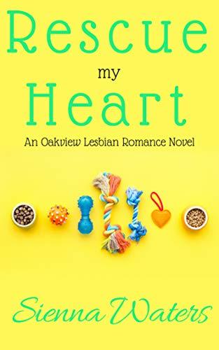 Rescue My Heart: An Oakview Lesbian Romance Novel