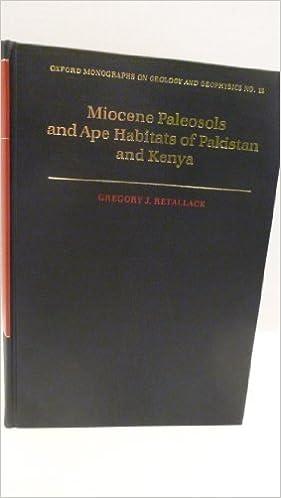 Miocene Paleosols and Ape Habitats in Pakistan and Kenya (Oxford Monographs on Geology and Geophysics)