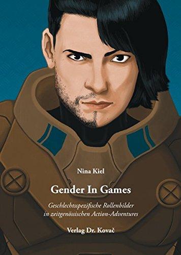 Gender In Games: Geschlechtsspezifische Rollenbilder in zeitgenössischen Action-Adventures (Gender Studies) Taschenbuch – 1. Mai 2014 Nina Kiel Kovac Dr. Verlag 3830077505