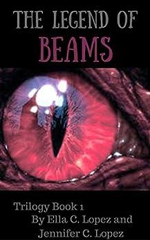 The Legend of Beams (Book One) by [C. Lopez, Ella, C. Lopez, Jennifer]