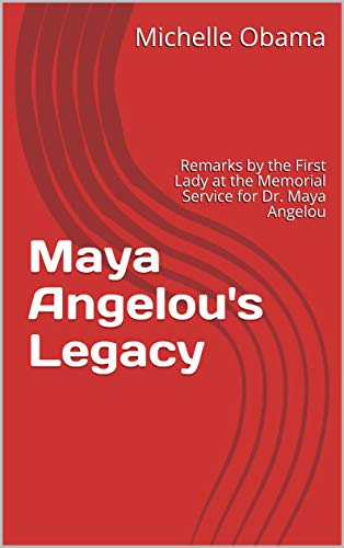 Maya Angelou's Legacy: Remarks by the First Lady at the Memorial Service for Dr. Maya Angelou