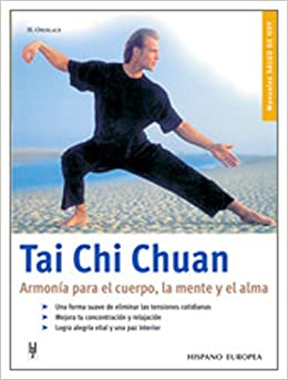 Tai Chi Chuan /Tai Ji Quan: Armonia Para El Cuerpo, La Mente Y El Alma / Harmony for the body, mind and soul (Manuales Salud De Hoy / Health of Today Manuals)