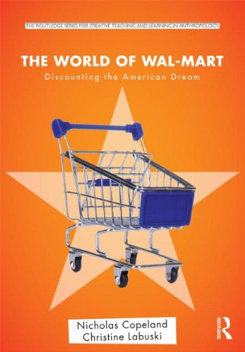 The World of Wal-Mart: Discounting the American Dream (Routledge Series for Creative Teaching and Learning in Anthropology)