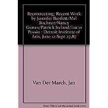 Reconnecting: Recent Work by Jennifer Bartlett/Mel Bochner/Nancy Graves/Patrick Ireland/Lucio Possio : Detroit Institute of Arts, June 12-Sept 27,87