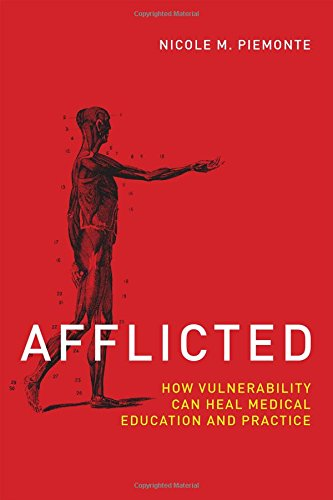 Afflicted: How Vulnerability Can Heal Medical Education and Practice (Basic Bioethics)