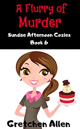 A Flurry of Murder (Sundae Afternoon Cozy Mysteries Book 6)
