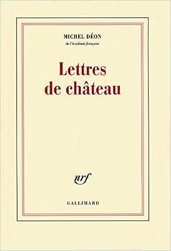 Lire en ligne Lettres de château: À Larbaud, Conrad, Manet, Giono, Poussin, Toulet, Braque, Apollinaire, Stendhal, Morand pdf ebook