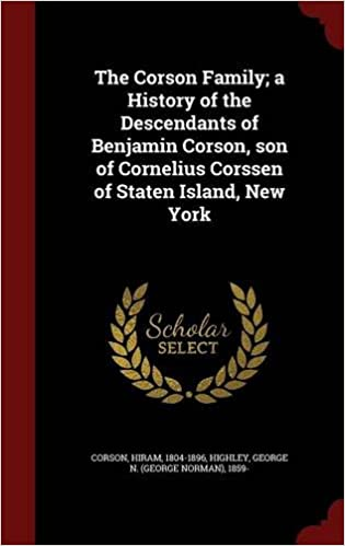 Book The Corson Family; a History of the Descendants of Benjamin Corson, son of Cornelius Corssen of Staten Island, New York