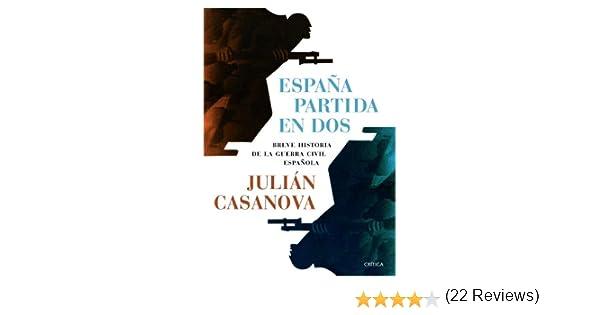 España partida en dos: Breve historia de la guerra civil española Contrastes: Amazon.es: Casanova, Julián: Libros