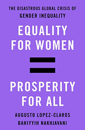 Book Cover: Equality for Women = Prosperity for All: The Disastrous Global Crisis of Gender Inequality