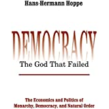 Democracy – The God That Failed: The Economics and Politics of Monarchy, Democracy and Natural Order (Perspectives on Democra