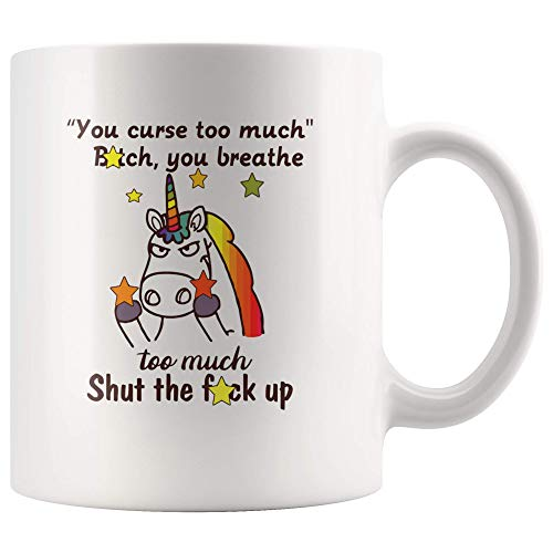 You Curse Too Much Unicorn Cute Mug Decorations Gifts (Too Cute For You)