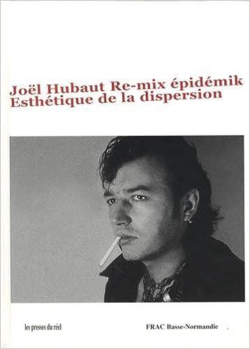 Télécharger en ligne Joël Hubaut Re-mix épidémik : Esthétique de la dispersion epub, pdf