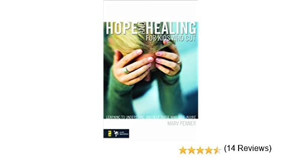 Hope and healing for kids who cut learning to understand and help hope and healing for kids who cut learning to understand and help those who self injure youth specialties paperback kindle edition by marv penner fandeluxe Epub