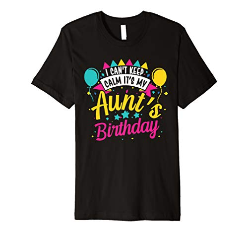 I Cant Keep Calm Its My Aunt's Birthday Cute Gift Premium T-Shirt (Keep Calm Its My Best Friend Birthday)