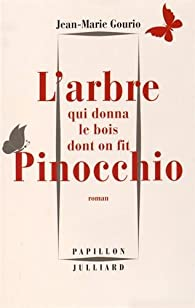 L'arbre qui donna le bois dont on fit Pinocchio par Gourio