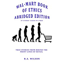 Wal-Mart Book of Ethics: Abridged Edition: Funny but True Stores from the Crazy World of Retail