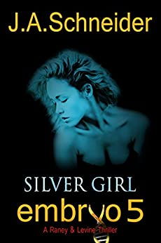 SILVER GIRL (EMBRYO: A Raney & Levine Thriller Book 5) by [Schneider, J.A.]