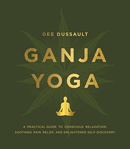 Ganja Yoga: A Practical Guide to Conscious Relaxation, Soothing Pain Relief, and Enlightened Self-Discovery (Stores In Boulder)