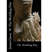 Clancy, Joanne [ The Wedding Day ] [ THE WEDDING DAY ] Mar - 2012 { Paperback }