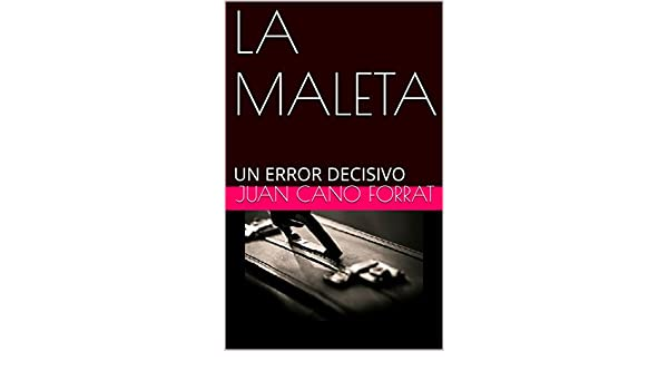 LA MALETA: UN ERROR DECISIVO (Spanish Edition) - Kindle edition by JUAN CANO FORRAT. Literature & Fiction Kindle eBooks @ Amazon.com.