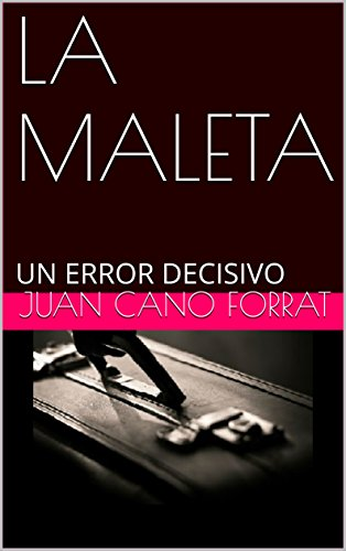 LA MALETA: UN ERROR DECISIVO (Spanish Edition) by [CANO FORRAT, JUAN
