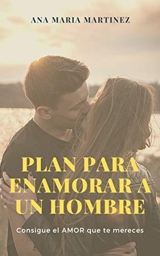 Plan para Enamorar a un Hombre Consigue el AMOR que te mer