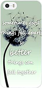 Case For Iphone 5S Quotes About Life, Iphone 5 Case Inspirational Quotes About Life Love From Songs Sometimes Good Things Fall Apart So Better Things Can Fall Together Dandelion Flying In The Wind