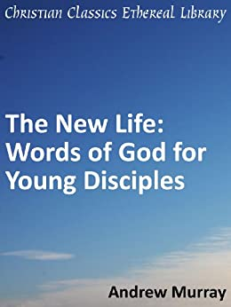 The New Life: Words of God for Young Disciples of Christ - Enhanced Version by [Andrew Murray]
