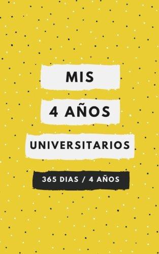 Mis 4 años universitarios (Spanish Edition) [B&C] (Tapa Blanda)