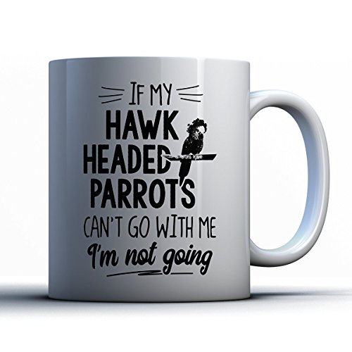 Hawk Headed Parrots Coffee Mug - If My Hawk Headed Parrots Can't Go - Funny 11 oz White Ceramic Tea Cup - Cute Hawk Headed Parrots Lover Gifts with Hawk Headed Parrots Sayings