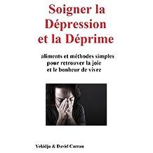 Soigner la Dépression et la Déprime: aliments et méthodes simples pour retrouver la joie et le bonheur de vivre (French Edition)