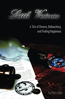 Little Victories: A Tale Of Divorce, Debauchery and Finding Happiness (English Edition) por [Akin, Chris]
