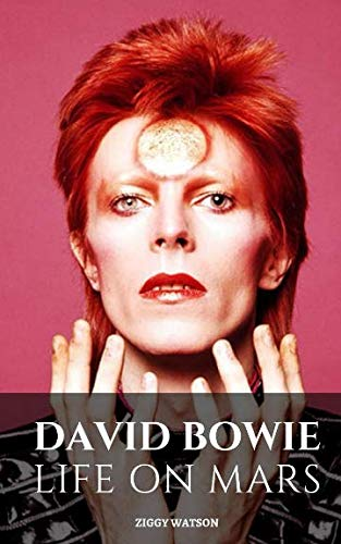 DAVID BOWIE: LIFE ON MARS: A David Bowie Biography