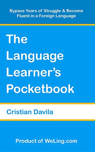 The Language Learner's Pocketbook: Bypass Years of Struggle & Become Fluent in a Foreign Language (English Edition)
