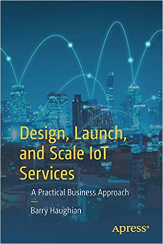 A Practical Business Approach and Scale IoT Services Launch Design
