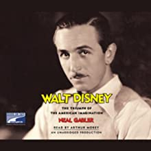 Walt Disney: The Triumph of the American Imagination Audiobook by Neal Gabler Narrated by Arthur Morey